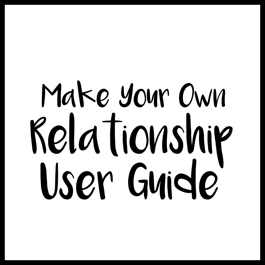 Make your own relationship user guide make your own relationship user guide publicscrutiny Choice Image
